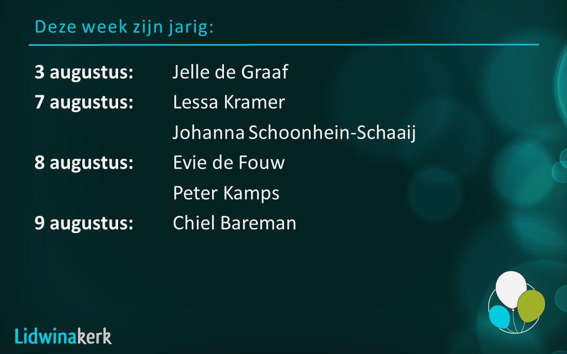 Deze week zijn jarig: 3 augustus:Jelle de Graaf 7 augustus:Lessa Kramer Johanna Schoonhein-Schaaij 8 augustus:Evie de Fouw Peter Kamps 9 augustus:Chie