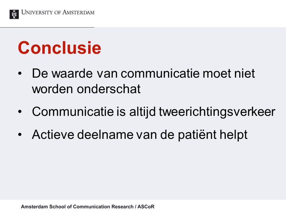 Conclusie De waarde van communicatie moet niet worden onderschat Communicatie is altijd tweerichtingsverkeer Actieve deelname van de patiënt helpt