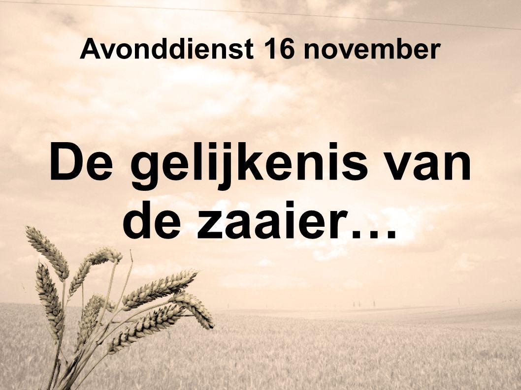 Avonddienst 16 november De gelijkenis van de zaaier…