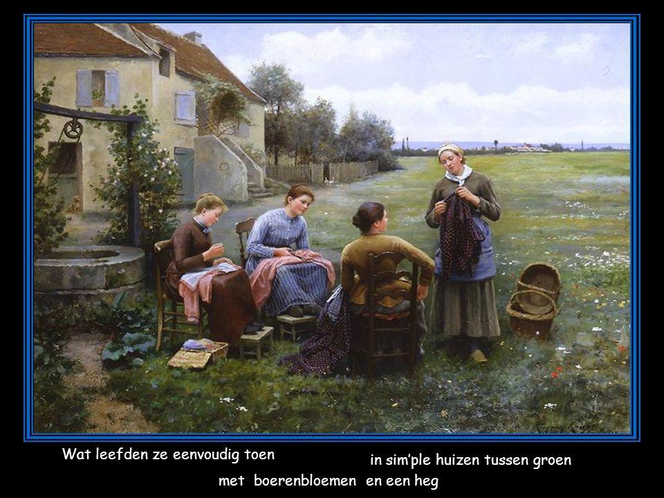 Wat leefden ze eenvoudig toen in sim'ple huizen tussen groen met boerenbloemen en een heg