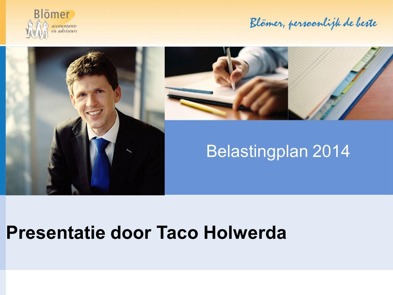 Belastingplan 2014 Presentatie door Taco Holwerda