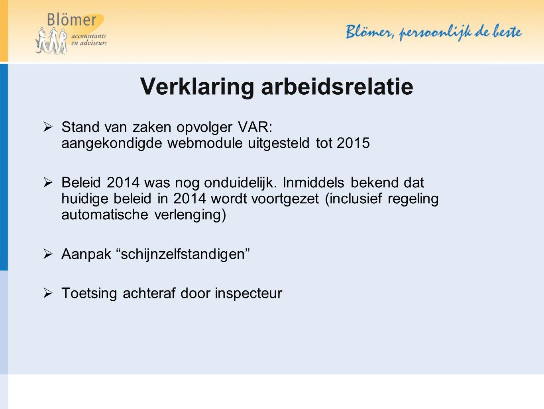 Verklaring arbeidsrelatie  Stand van zaken opvolger VAR: aangekondigde webmodule uitgesteld tot 2015  Beleid 2014 was nog onduidelijk. Inmiddels bek