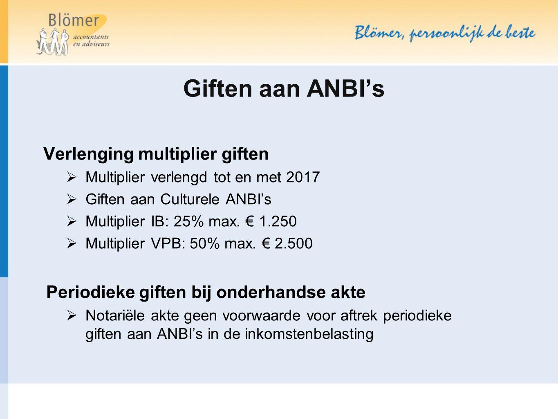 Giften aan ANBI's Verlenging multiplier giften  Multiplier verlengd tot en met 2017  Giften aan Culturele ANBI's  Multiplier IB: 25% max. € 1.250 