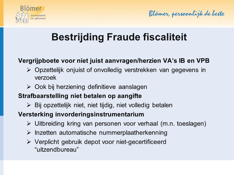 Bestrijding Fraude fiscaliteit Vergrijpboete voor niet juist aanvragen/herzien VA's IB en VPB  Opzettelijk onjuist of onvolledig verstrekken van gege