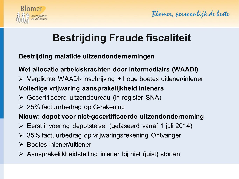Bestrijding Fraude fiscaliteit Bestrijding malafide uitzendondernemingen Wet allocatie arbeidskrachten door intermediairs (WAADI)  Verplichte WAADI-
