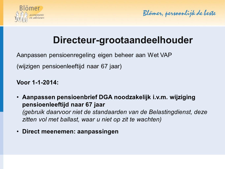 Directeur-grootaandeelhouder Aanpassen pensioenregeling eigen beheer aan Wet VAP (wijzigen pensioenleeftijd naar 67 jaar) Voor 1-1-2014: Aanpassen pen