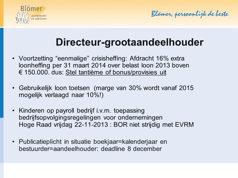 """Directeur-grootaandeelhouder Voortzetting """"eenmalige"""" crisisheffing: Afdracht 16% extra loonheffing per 31 maart 2014 over belast loon 2013 boven € 15"""