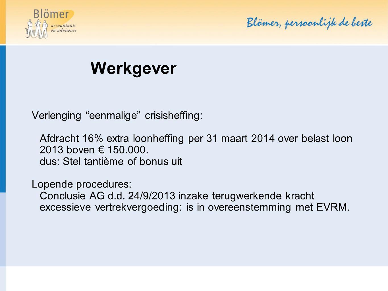"Verlenging ""eenmalige"" crisisheffing: Afdracht 16% extra loonheffing per 31 maart 2014 over belast loon 2013 boven € 150.000. dus: Stel tantième of bo"