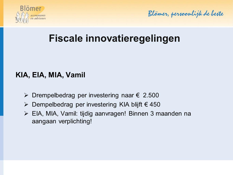 Fiscale innovatieregelingen KIA, EIA, MIA, Vamil  Drempelbedrag per investering naar € 2.500  Dempelbedrag per investering KIA blijft € 450  EIA, M