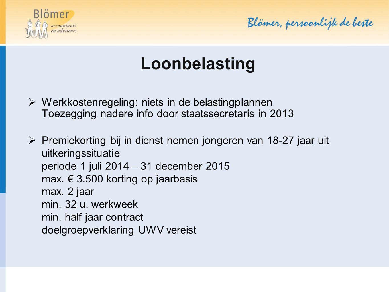 Loonbelasting  Werkkostenregeling: niets in de belastingplannen Toezegging nadere info door staatssecretaris in 2013  Premiekorting bij in dienst ne