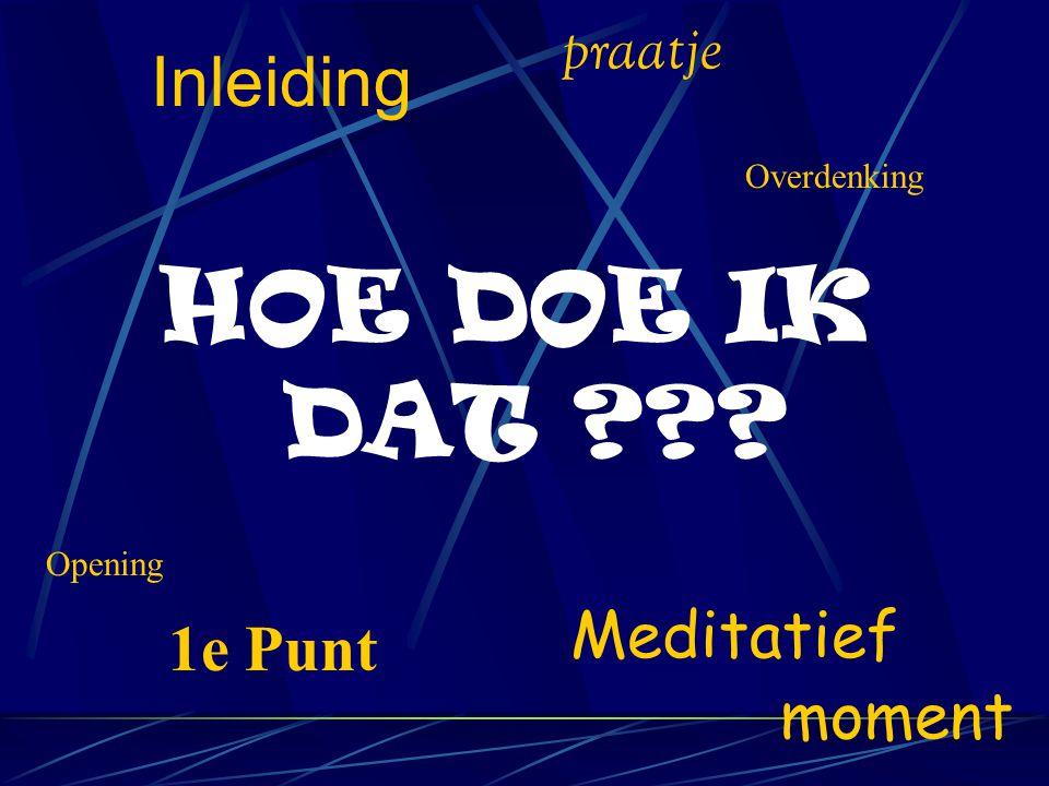 Inleiding Meditatief moment HOE DOE IK DAT 1e Punt Opening Overdenking