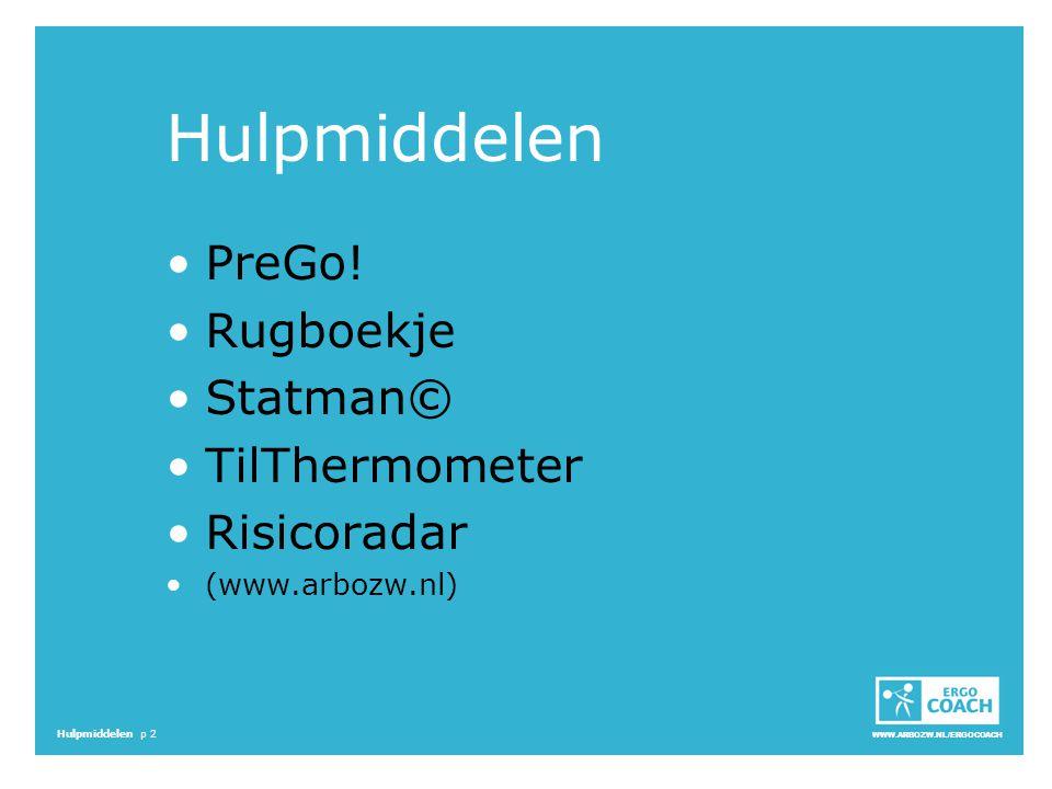 WWW.ARBOZW.NL/ERGOCOACH Hulpmiddelen p 2 Hulpmiddelen PreGo! Rugboekje Statman© TilThermometer Risicoradar (www.arbozw.nl)