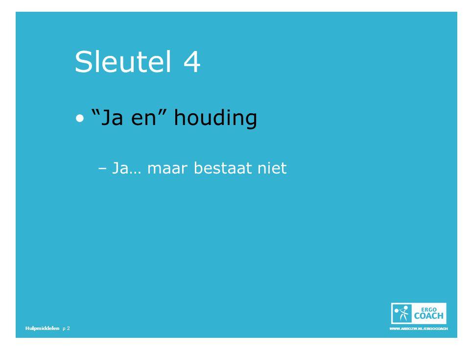 """WWW.ARBOZW.NL/ERGOCOACH Hulpmiddelen p 2 Sleutel 4 """"Ja en"""" houding –Ja… maar bestaat niet"""