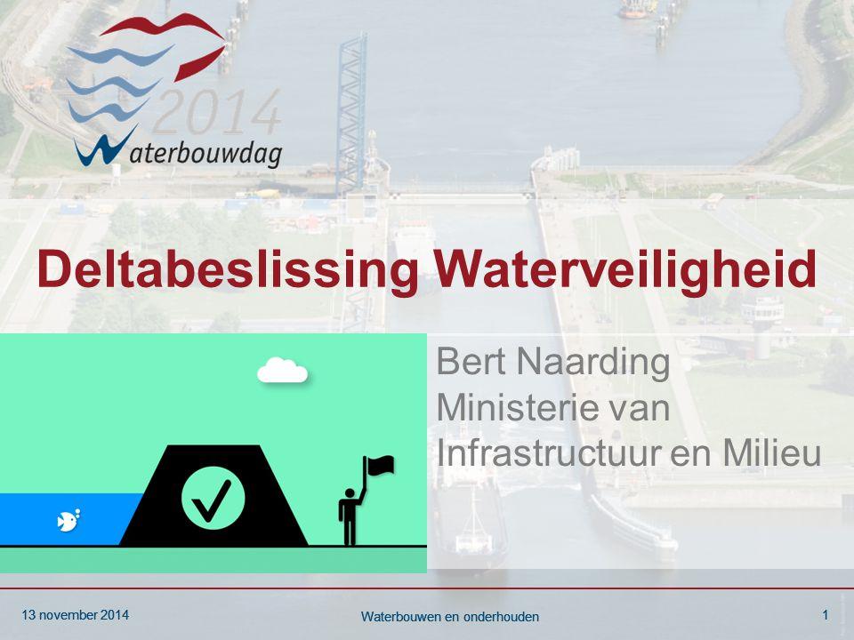 13 november 20141 Waterbouwen en onderhouden 13 november 20141 Waterbouwen en onderhouden 13 november 20141 Waterbouwen en onderhouden Deltabeslissing