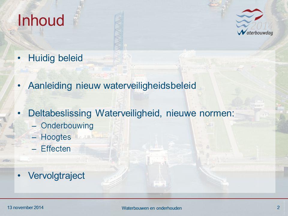 13 november 20142 Waterbouwen en onderhouden 13 november 20142 Waterbouwen en onderhouden 13 november 20142 Waterbouwen en onderhouden Inhoud Huidig b