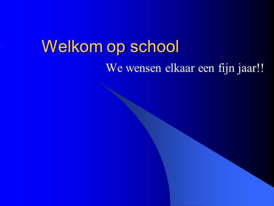 Welkom op school We wensen elkaar een fijn jaar!!