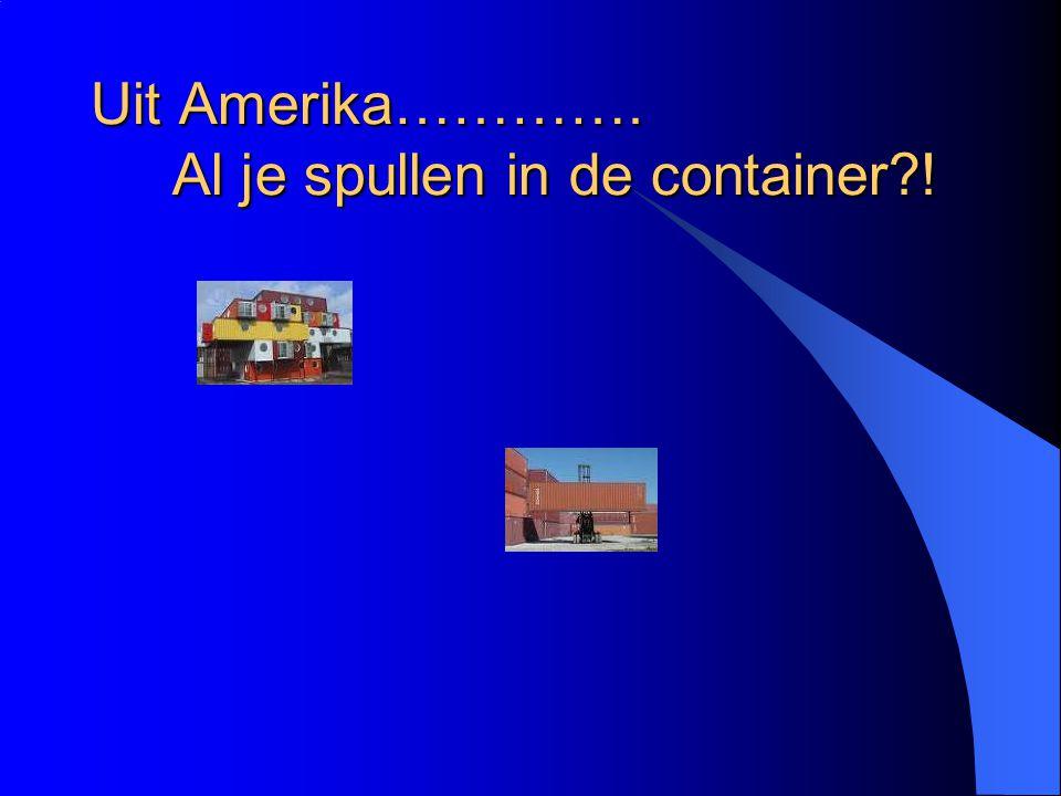 Uit Amerika…………. Al je spullen in de container?!