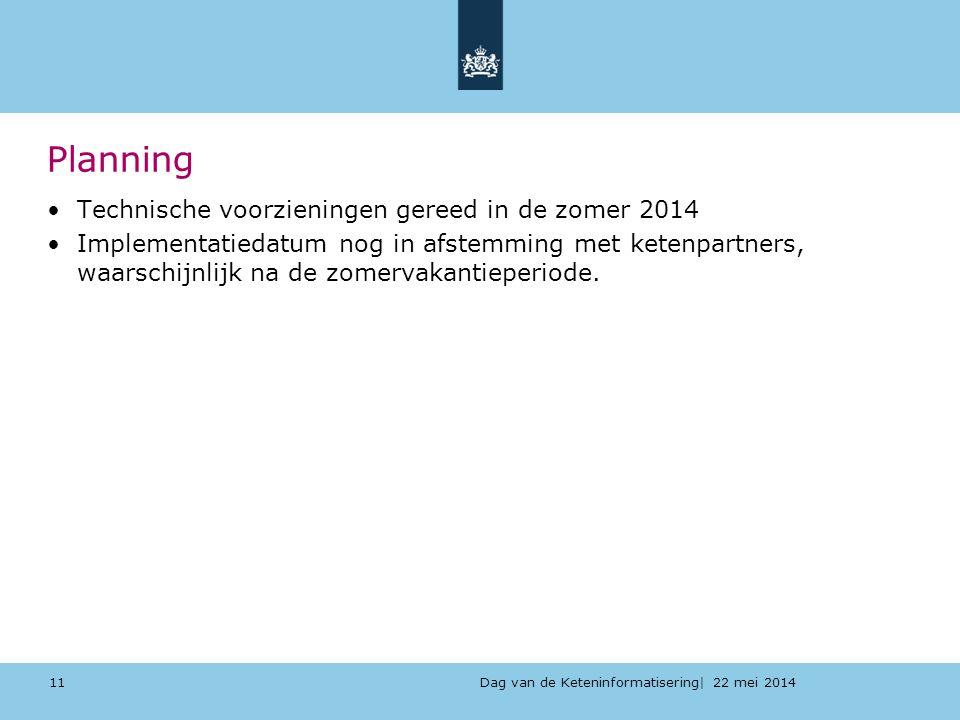 Dag van de Keteninformatisering| 22 mei 2014 Planning Technische voorzieningen gereed in de zomer 2014 Implementatiedatum nog in afstemming met ketenp