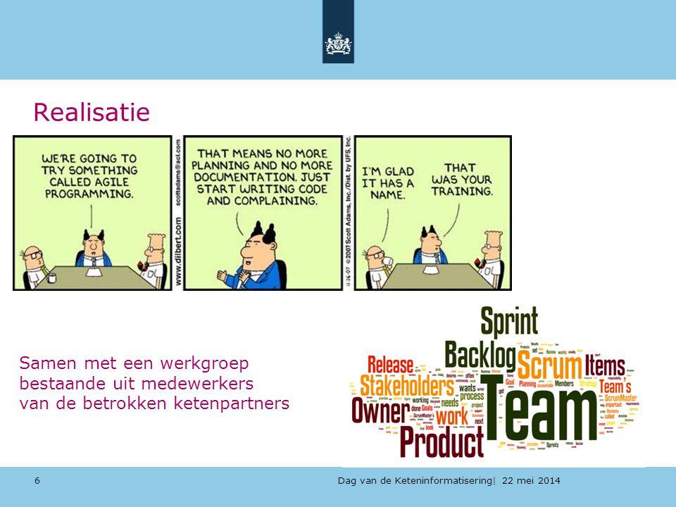 Dag van de Keteninformatisering| 22 mei 2014 Realisatie 6 Samen met een werkgroep bestaande uit medewerkers van de betrokken ketenpartners