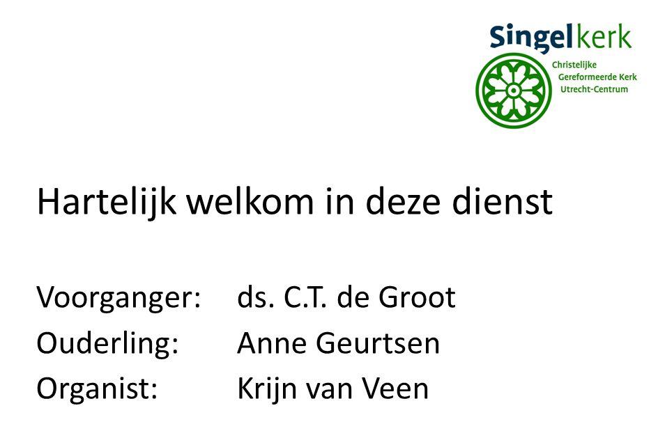 Hartelijk welkom in deze dienst Voorganger:ds. C.T. de Groot Ouderling:Anne Geurtsen Organist:Krijn van Veen