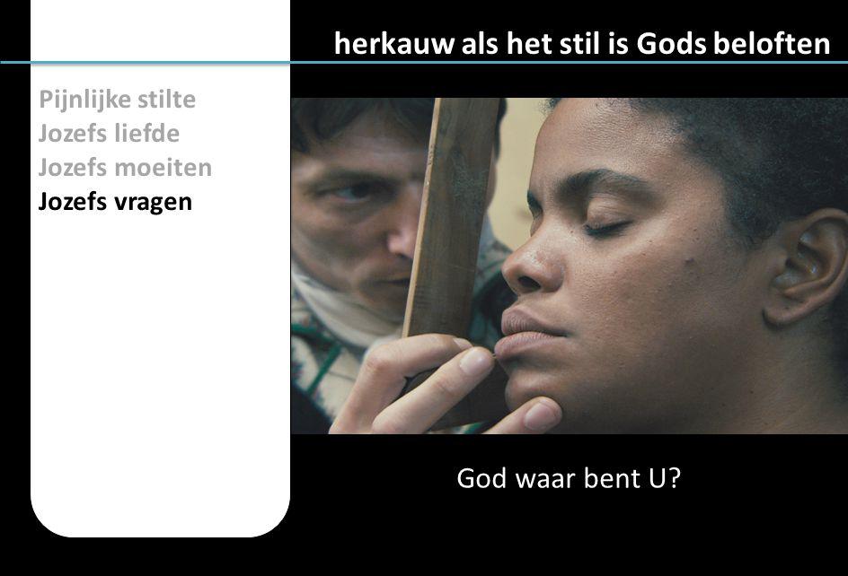 Pijnlijke stilte Jozefs liefde Jozefs moeiten Jozefs vragen herkauw als het stil is Gods beloften God waar bent U?