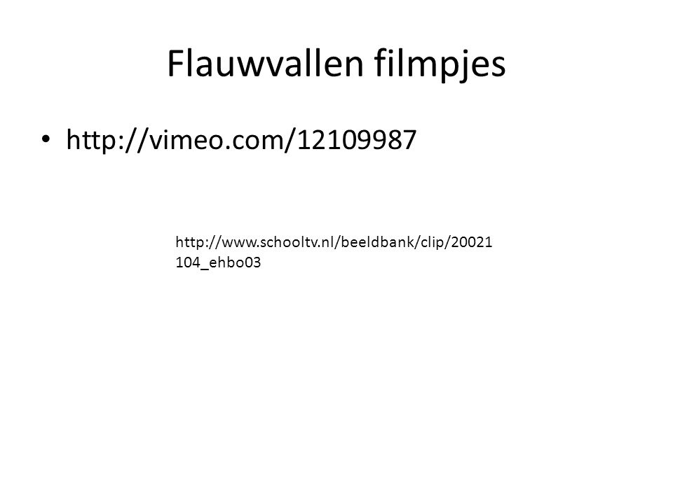 Flauwvallen filmpjes http://vimeo.com/12109987 http://www.schooltv.nl/beeldbank/clip/20021 104_ehbo03