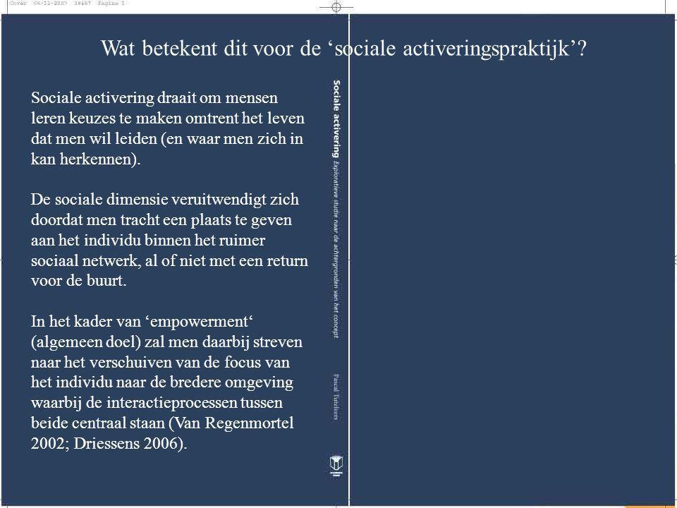 Wat betekent dit voor de 'sociale activeringspraktijk'? Sociale activering draait om mensen leren keuzes te maken omtrent het leven dat men wil leiden