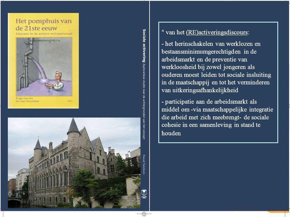 ° van het (RE)activeringsdiscours: - het herinschakelen van werklozen en bestaansminimumgerechtigden in de arbeidsmarkt en de preventie van werklooshe