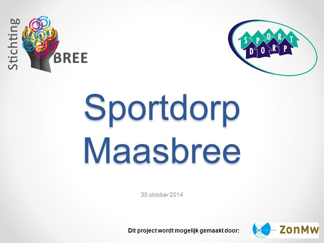 Sportdorp Maasbree 30 oktober 2014 Dit project wordt mogelijk gemaakt door: