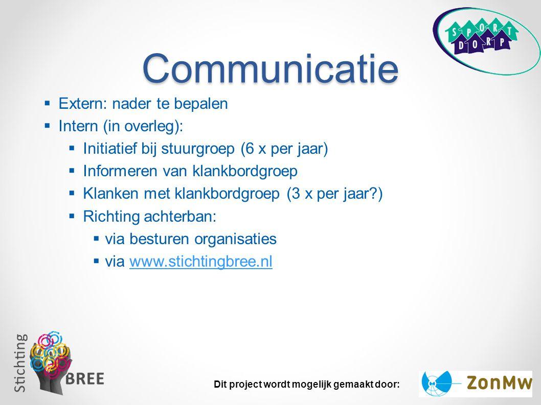 Communicatie  Extern: nader te bepalen  Intern (in overleg):  Initiatief bij stuurgroep (6 x per jaar)  Informeren van klankbordgroep  Klanken me