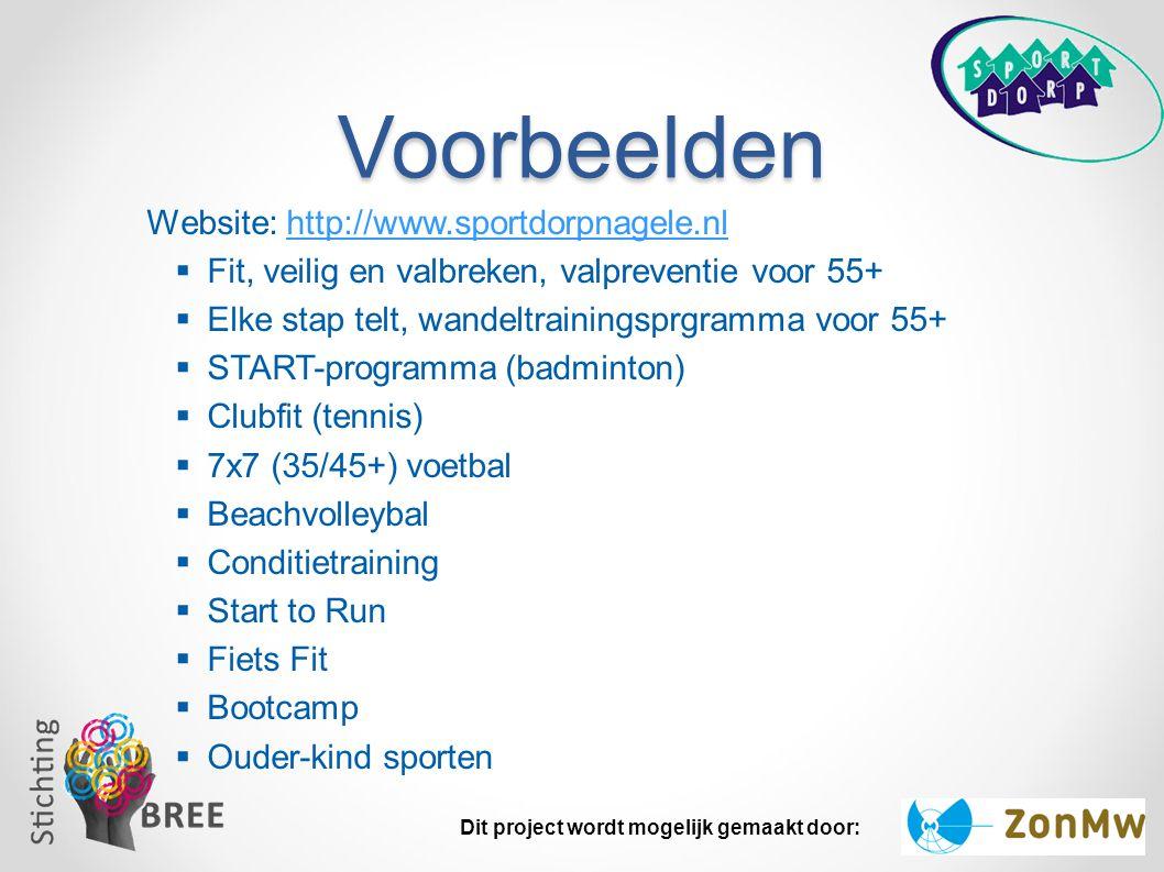 Voorbeelden Website: http://www.sportdorpnagele.nlhttp://www.sportdorpnagele.nl  Fit, veilig en valbreken, valpreventie voor 55+  Elke stap telt, wa