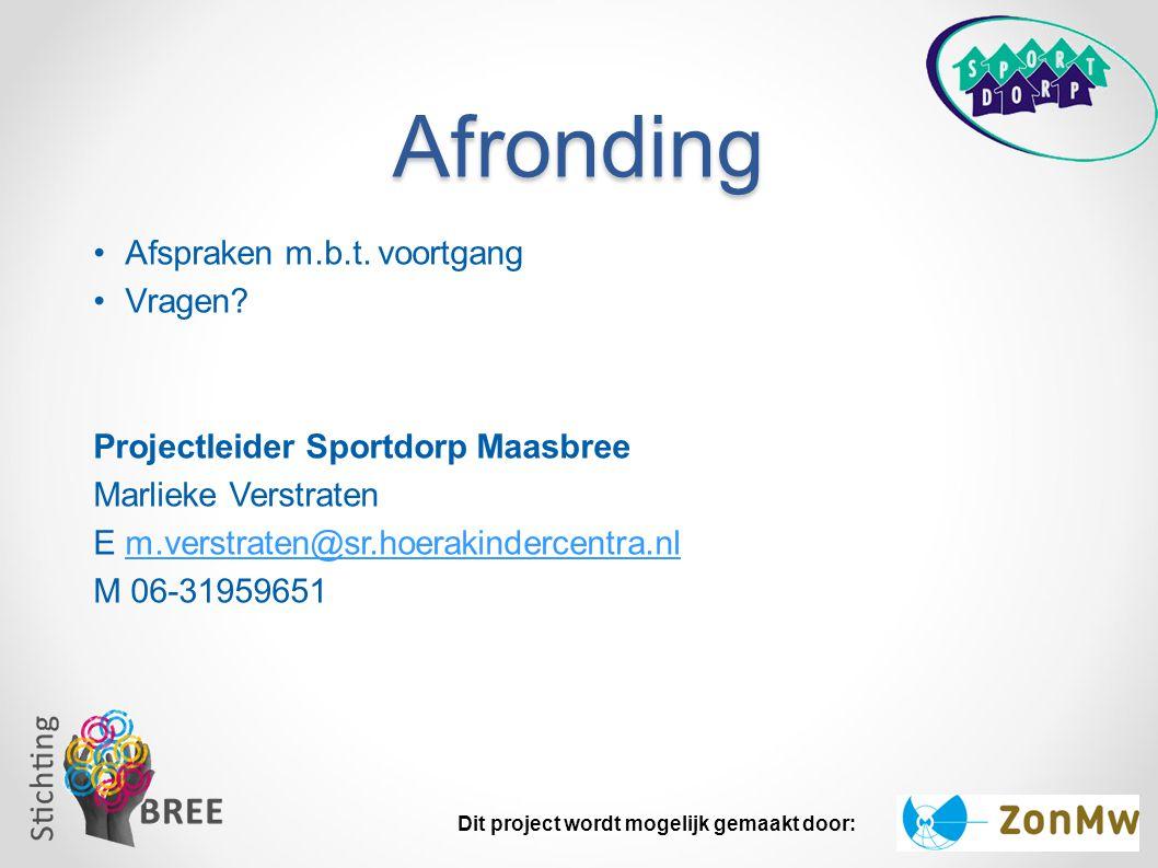 Afronding Afspraken m.b.t. voortgang Vragen? Projectleider Sportdorp Maasbree Marlieke Verstraten E m.verstraten@sr.hoerakindercentra.nlm.verstraten@s