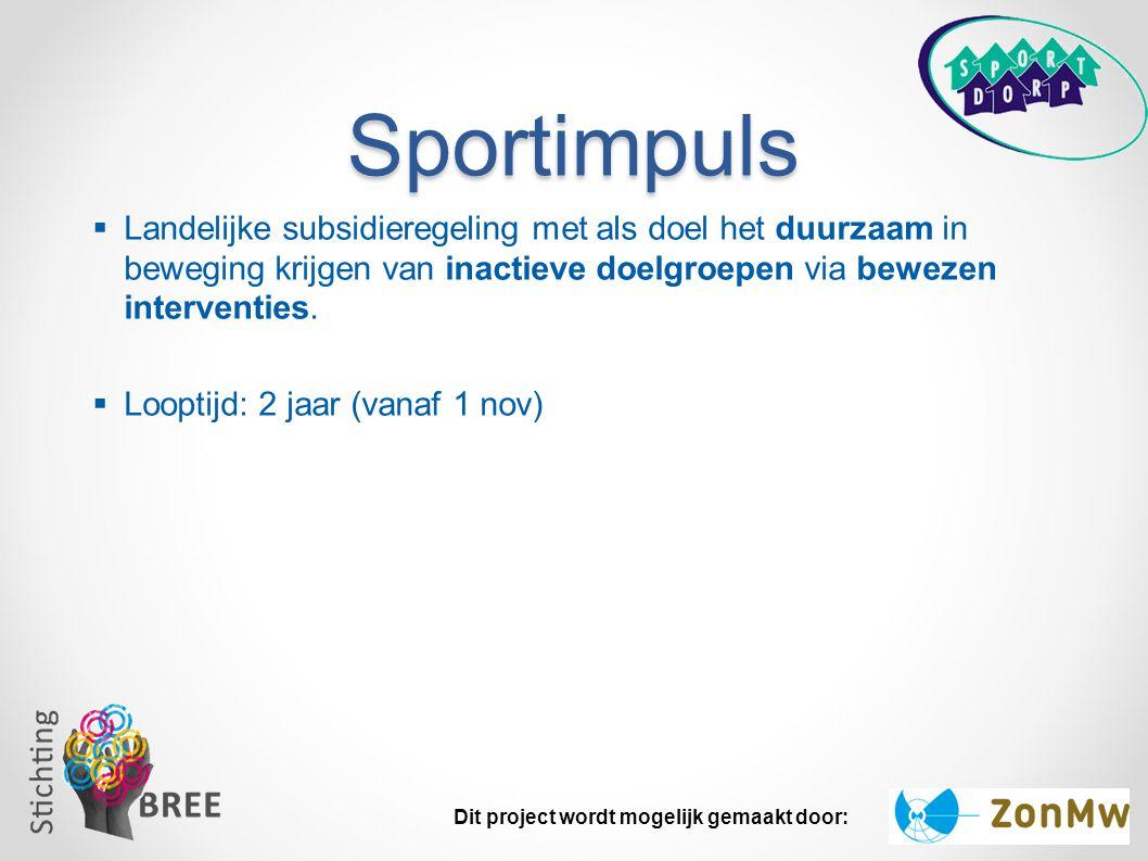 Sportimpuls  Landelijke subsidieregeling met als doel het duurzaam in beweging krijgen van inactieve doelgroepen via bewezen interventies.  Looptijd