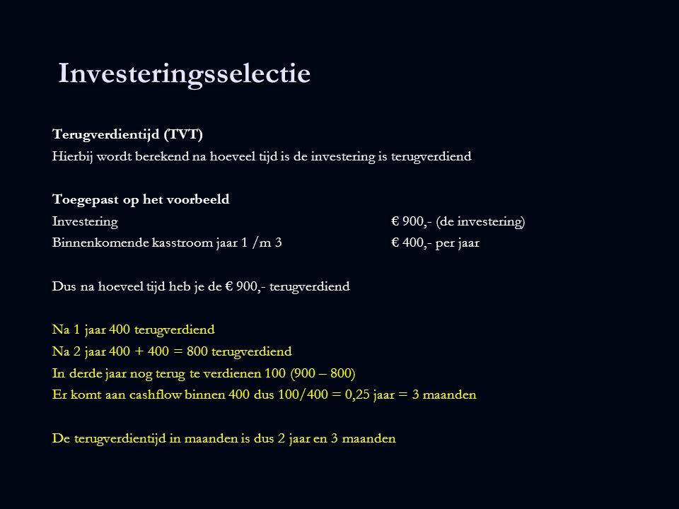 Investeringsselectie Terugverdientijd (TVT) Hierbij wordt berekend na hoeveel tijd is de investering is terugverdiend Toegepast op het voorbeeld Inves