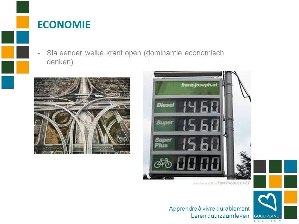 Apprendre à vivre durablement Leren duurzaam leven -Sla eender welke krant open (dominantie economisch denken) ECONOMIE