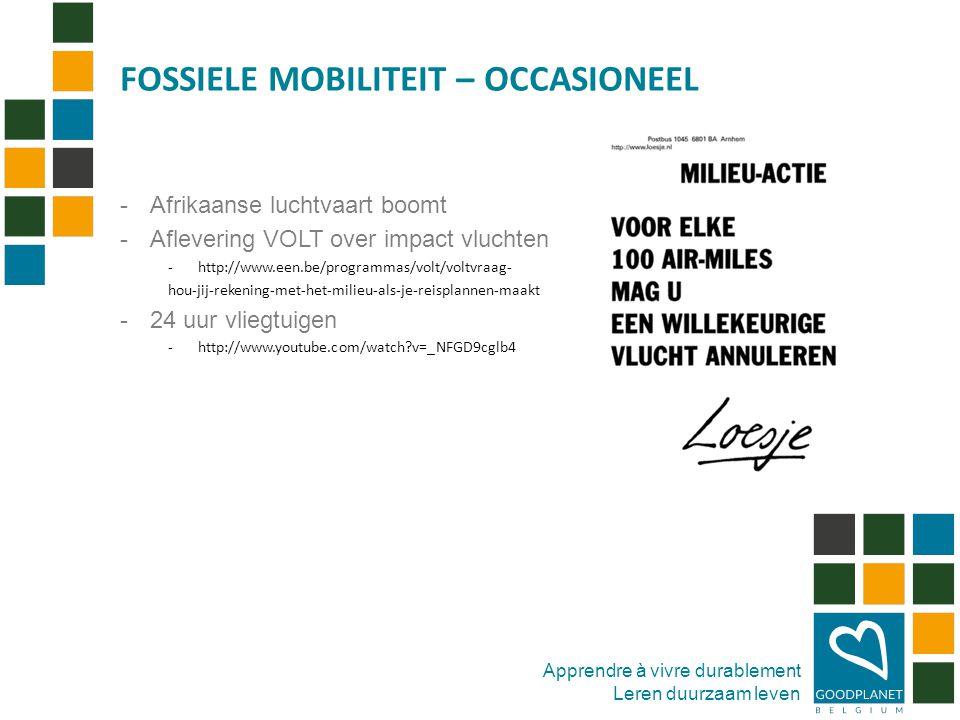 Apprendre à vivre durablement Leren duurzaam leven -Afrikaanse luchtvaart boomt -Aflevering VOLT over impact vluchten -http://www.een.be/programmas/volt/voltvraag- hou-jij-rekening-met-het-milieu-als-je-reisplannen-maakt -24 uur vliegtuigen -http://www.youtube.com/watch v=_NFGD9cglb4 FOSSIELE MOBILITEIT – OCCASIONEEL