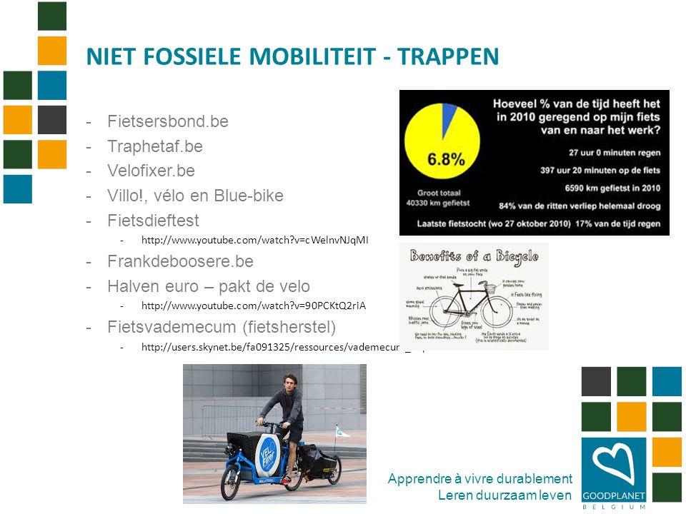 Apprendre à vivre durablement Leren duurzaam leven -Fietsersbond.be -Traphetaf.be -Velofixer.be -Villo!, vélo en Blue-bike -Fietsdieftest -http://www.youtube.com/watch v=cWelnvNJqMI -Frankdeboosere.be -Halven euro – pakt de velo -http://www.youtube.com/watch v=90PCKtQ2riA -Fietsvademecum (fietsherstel) -http://users.skynet.be/fa091325/ressources/vademecum_nl.pdf NIET FOSSIELE MOBILITEIT - TRAPPEN