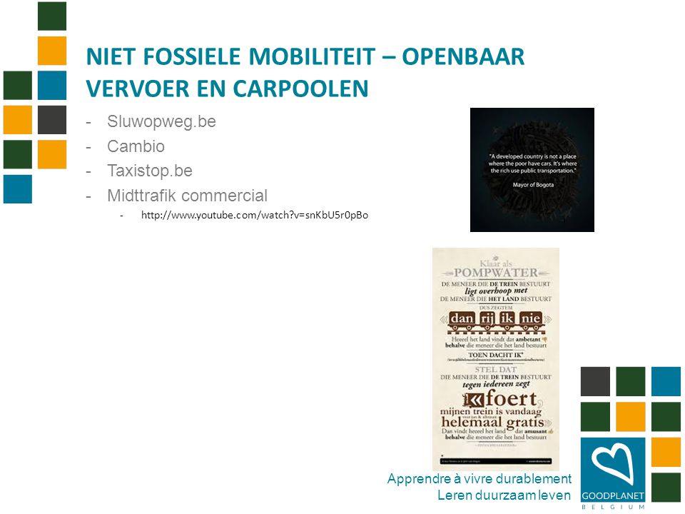 Apprendre à vivre durablement Leren duurzaam leven -Sluwopweg.be -Cambio -Taxistop.be -Midttrafik commercial -http://www.youtube.com/watch v=snKbU5r0pBo NIET FOSSIELE MOBILITEIT – OPENBAAR VERVOER EN CARPOOLEN