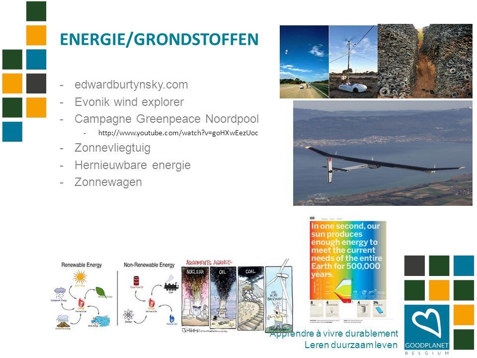 Apprendre à vivre durablement Leren duurzaam leven -edwardburtynsky.com -Evonik wind explorer -Campagne Greenpeace Noordpool -http://www.youtube.com/watch v=goHXwEezUoc -Zonnevliegtuig -Hernieuwbare energie -Zonnewagen ENERGIE/GRONDSTOFFEN