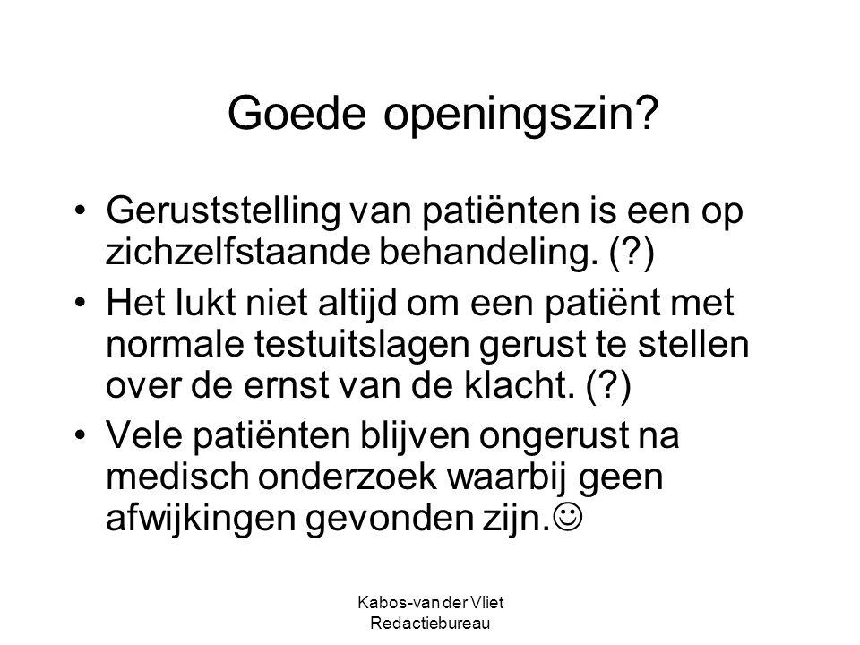 Kabos-van der Vliet Redactiebureau Goede openingszin? Geruststelling van patiënten is een op zichzelfstaande behandeling. (?) Het lukt niet altijd om
