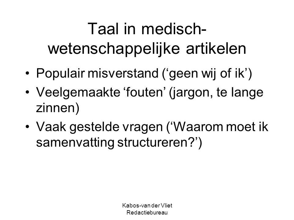 Kabos-van der Vliet Redactiebureau Taal in medisch- wetenschappelijke artikelen Populair misverstand ('geen wij of ik') Veelgemaakte 'fouten' (jargon, te lange zinnen) Vaak gestelde vragen ('Waarom moet ik samenvatting structureren?')