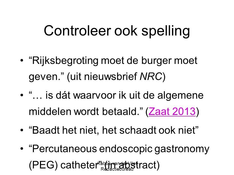 """Kabos-van der Vliet Redactiebureau Controleer ook spelling """"Rijksbegroting moet de burger moet geven.""""(uit nieuwsbrief NRC) """"… is dát waarvoor ik uit"""