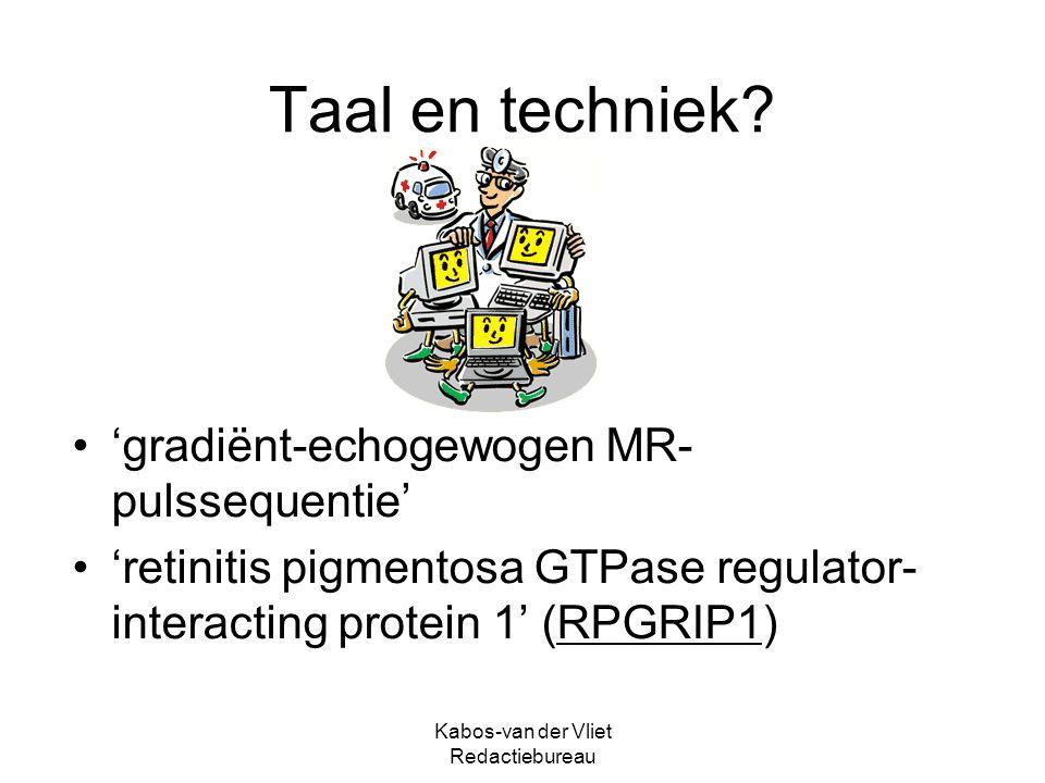 Kabos-van der Vliet Redactiebureau Taal en techniek? 'gradiënt-echogewogen MR- pulssequentie' 'retinitis pigmentosa GTPase regulator- interacting prot