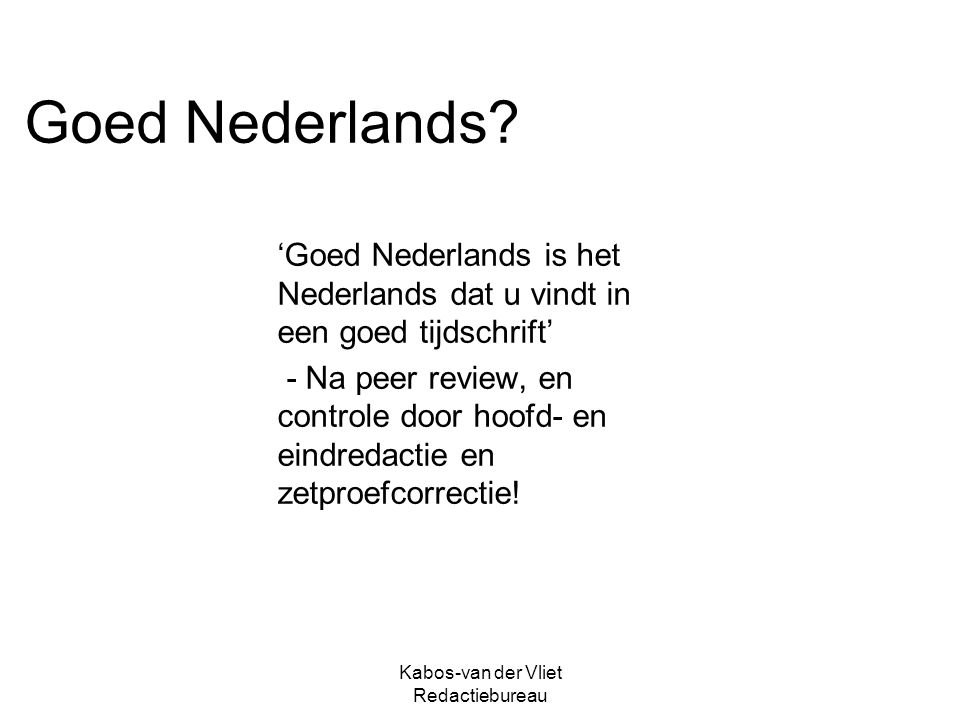 Kabos-van der Vliet Redactiebureau Goed Nederlands? 'Goed Nederlands is het Nederlands dat u vindt in een goed tijdschrift' - Na peer review, en contr