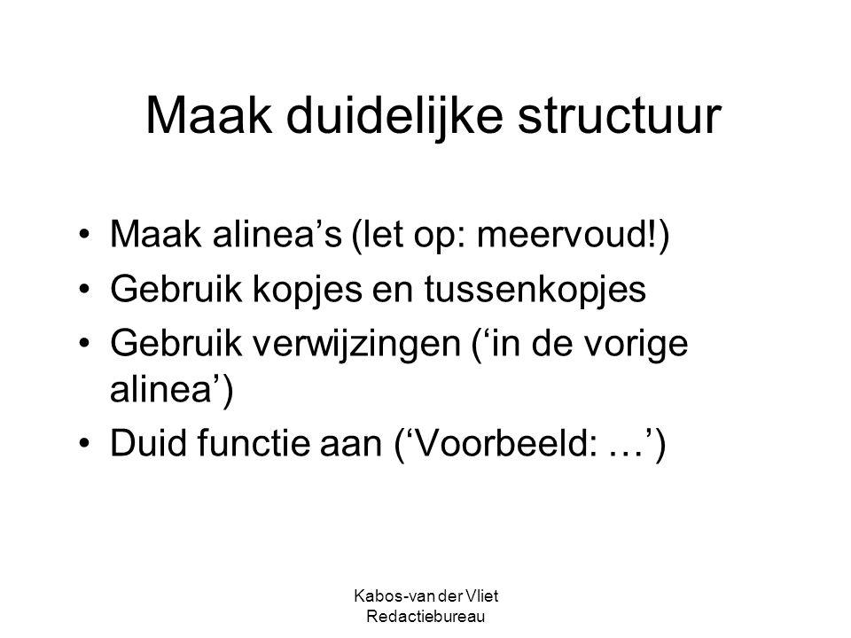 Kabos-van der Vliet Redactiebureau Maak duidelijke structuur Maak alinea's (let op: meervoud!) Gebruik kopjes en tussenkopjes Gebruik verwijzingen ('i