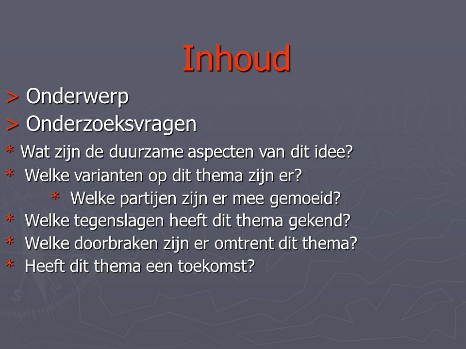 Inhoud > Onderwerp > Onderzoeksvragen * Wat zijn de duurzame aspecten van dit idee.