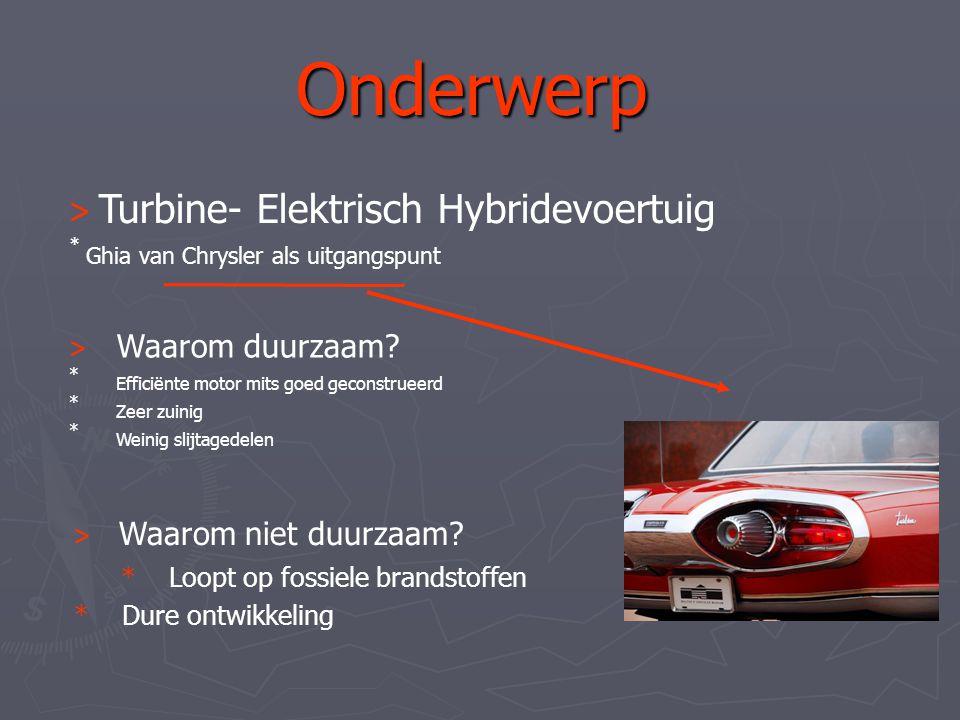 > Turbine- Elektrisch Hybridevoertuig * Ghia van Chrysler als uitgangspunt > Waarom duurzaam? * Efficiënte motor mits goed geconstrueerd * Zeer zuinig