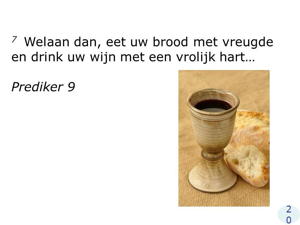 7 Welaan dan, eet uw brood met vreugde en drink uw wijn met een vrolijk hart… Prediker 9 2020
