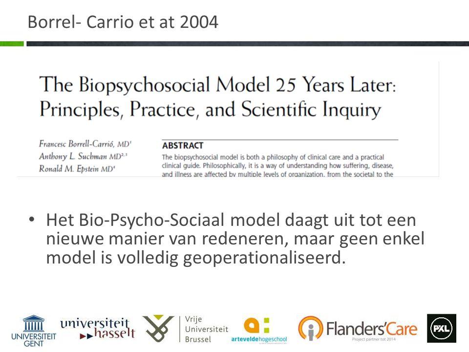 Borrel- Carrio et at 2004 Het Bio-Psycho-Sociaal model daagt uit tot een nieuwe manier van redeneren, maar geen enkel model is volledig geoperationali