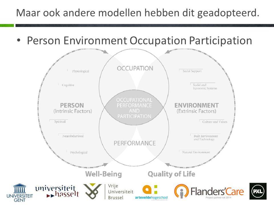 Maar ook andere modellen hebben dit geadopteerd. Person Environment Occupation Participation